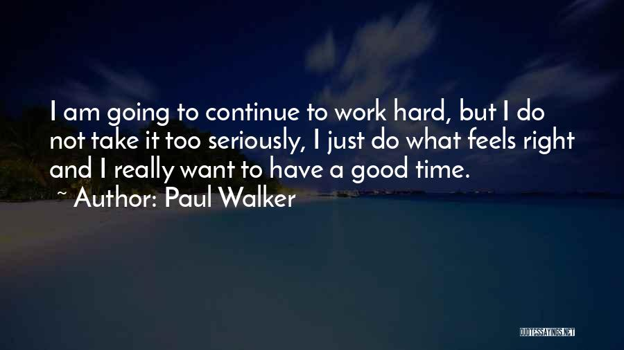 Continue Good Work Quotes By Paul Walker