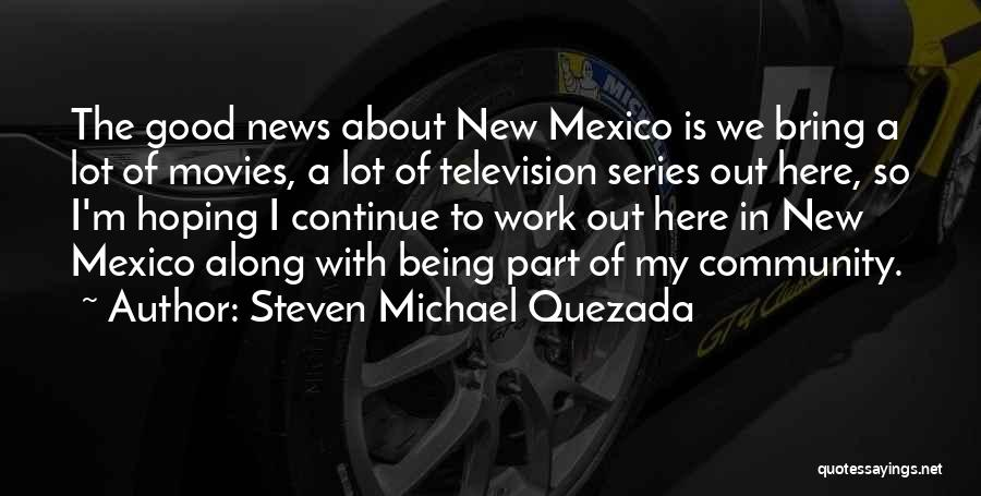 Continue Good Work Quotes By Steven Michael Quezada