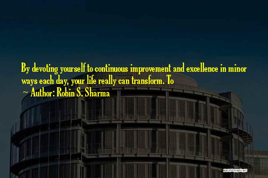 Continuous Improvement Quotes By Robin S. Sharma