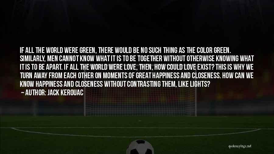 Contrasting Love Quotes By Jack Kerouac