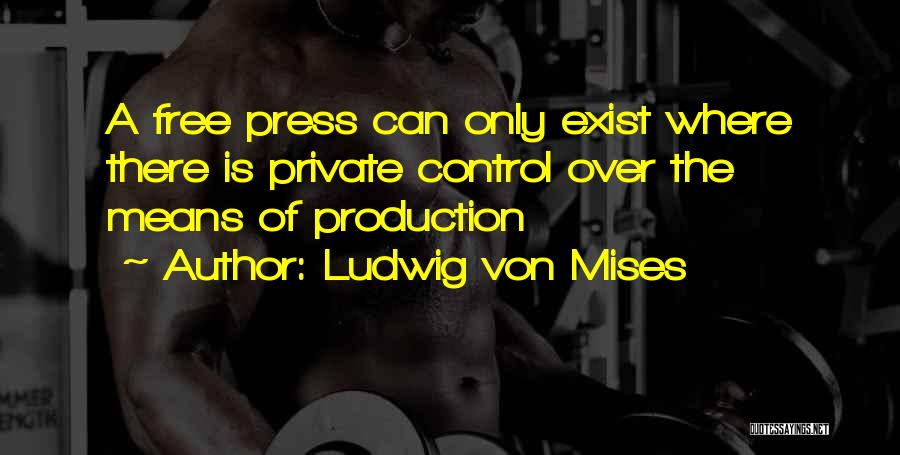 Control The Press Quotes By Ludwig Von Mises