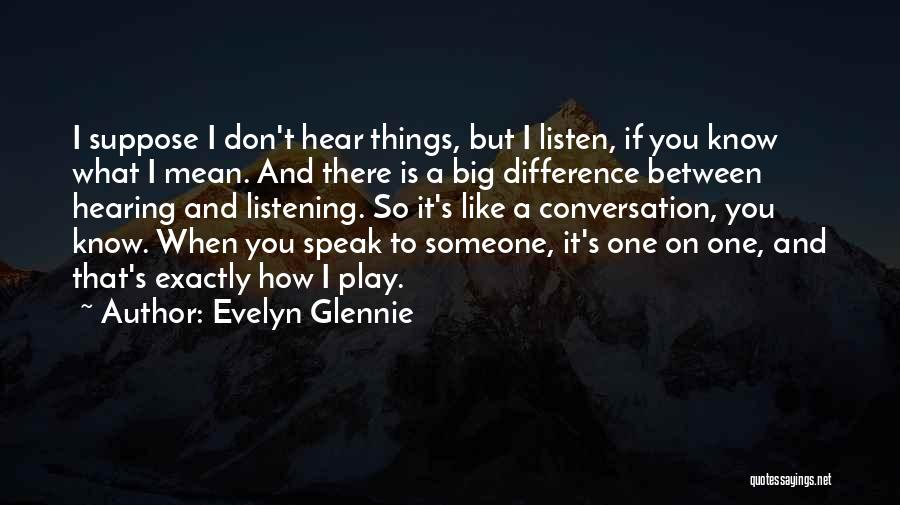 Conversation And Listening Quotes By Evelyn Glennie