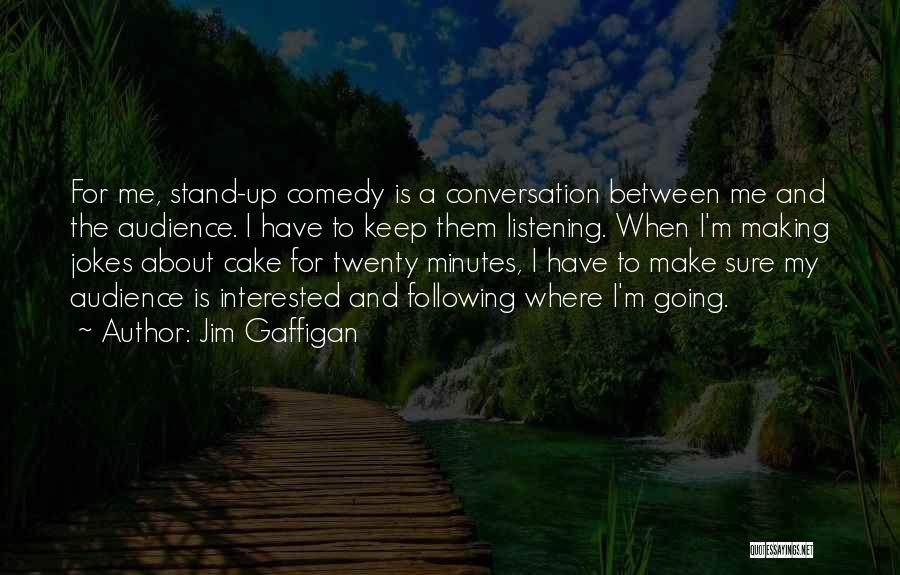 Conversation And Listening Quotes By Jim Gaffigan