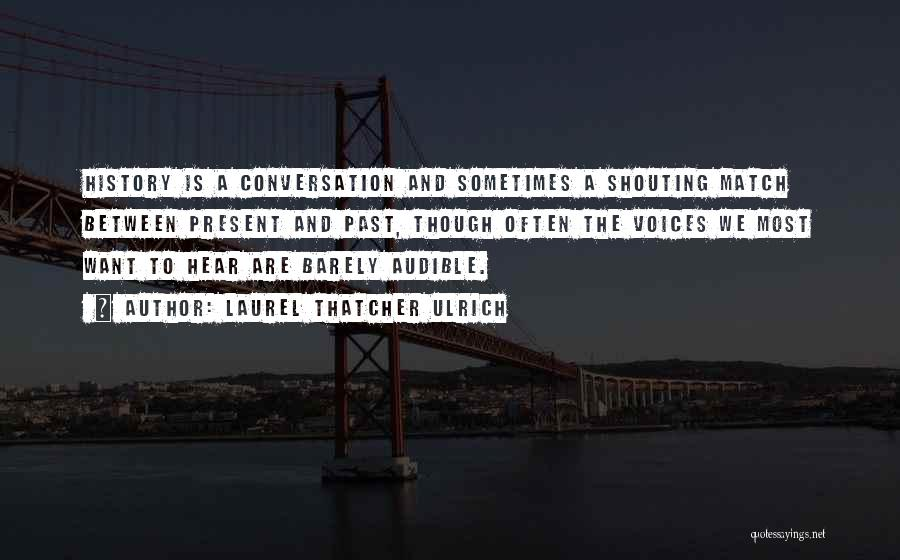 Conversation And Listening Quotes By Laurel Thatcher Ulrich