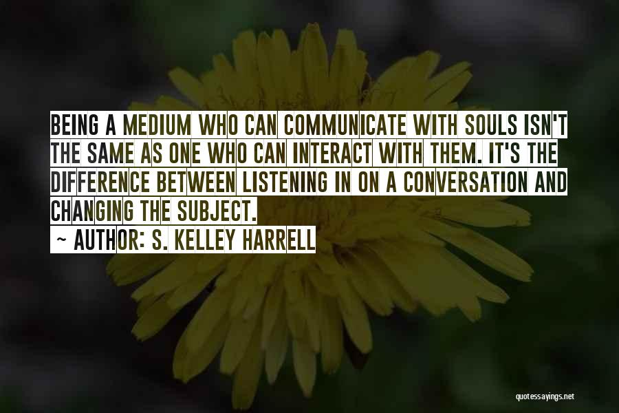 Conversation And Listening Quotes By S. Kelley Harrell