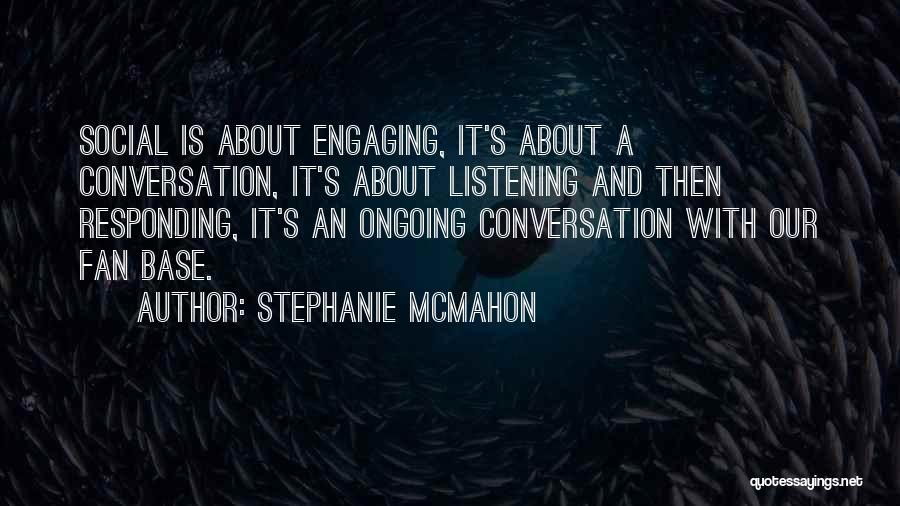 Conversation And Listening Quotes By Stephanie McMahon