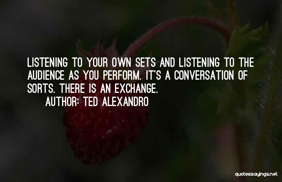 Conversation And Listening Quotes By Ted Alexandro
