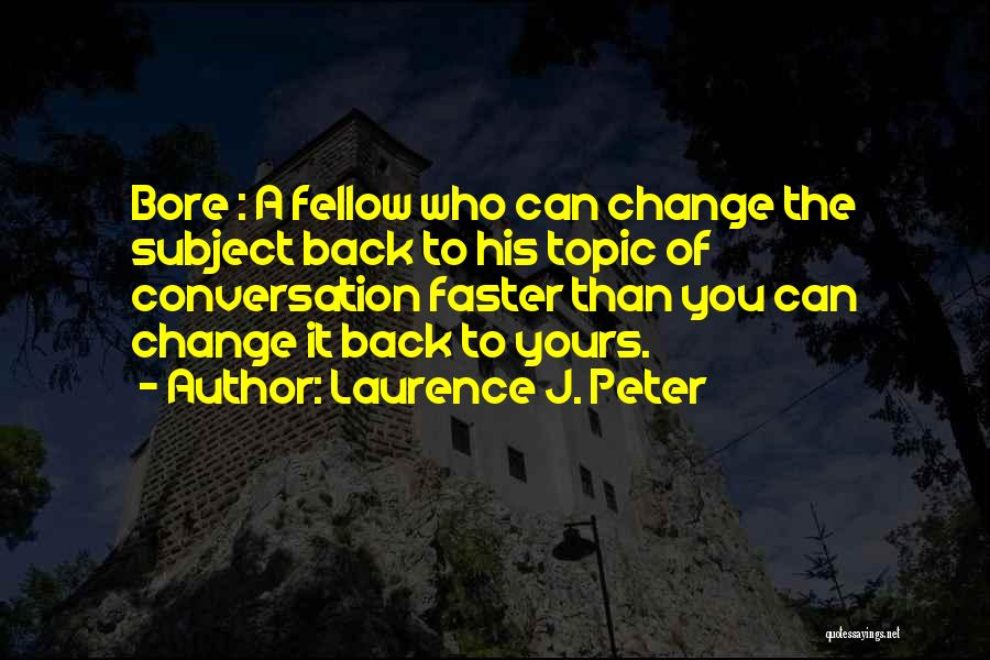Conversation Topics Quotes By Laurence J. Peter