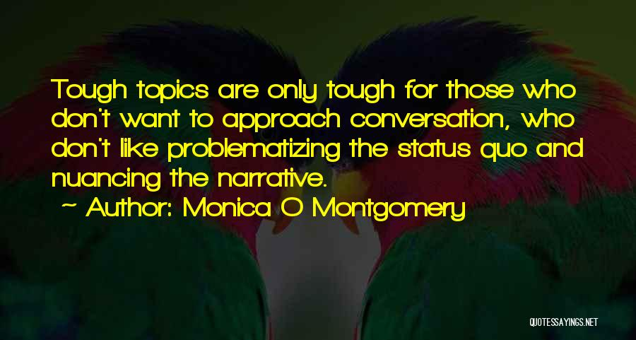 Conversation Topics Quotes By Monica O Montgomery