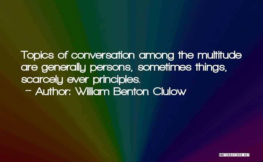 Conversation Topics Quotes By William Benton Clulow