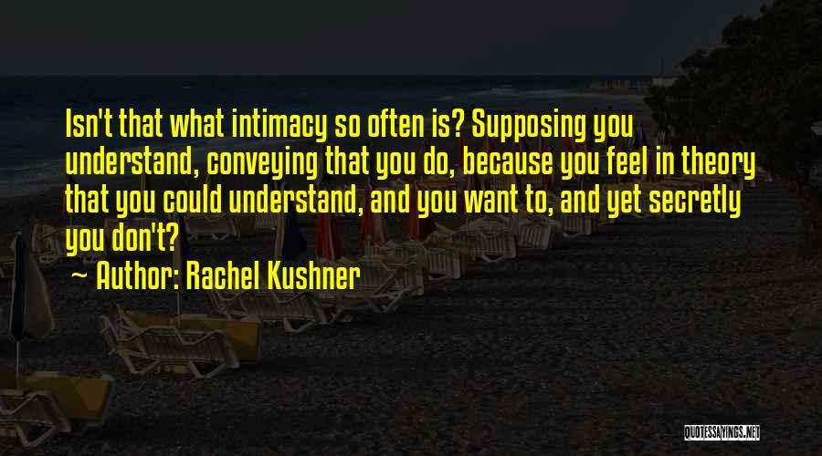 Conveying Quotes By Rachel Kushner