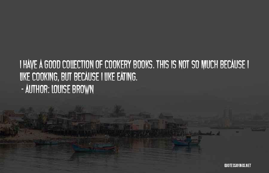 Cookery Quotes By Louise Brown