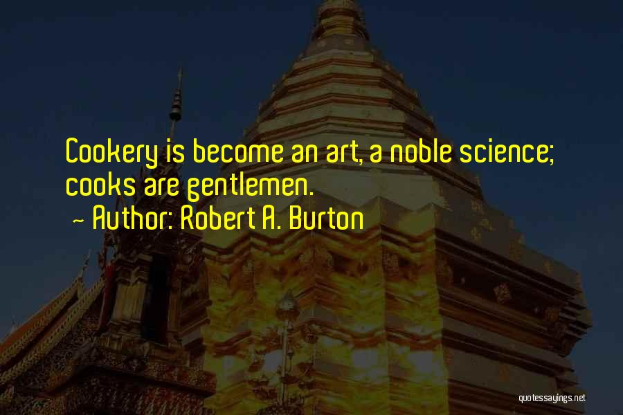 Cookery Quotes By Robert A. Burton