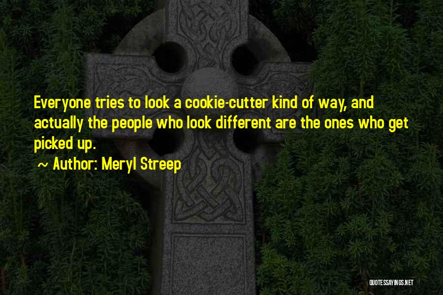 Cookie Cutter Quotes By Meryl Streep