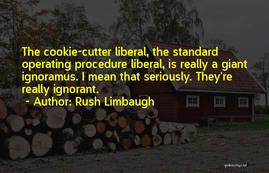 Cookie Cutter Quotes By Rush Limbaugh