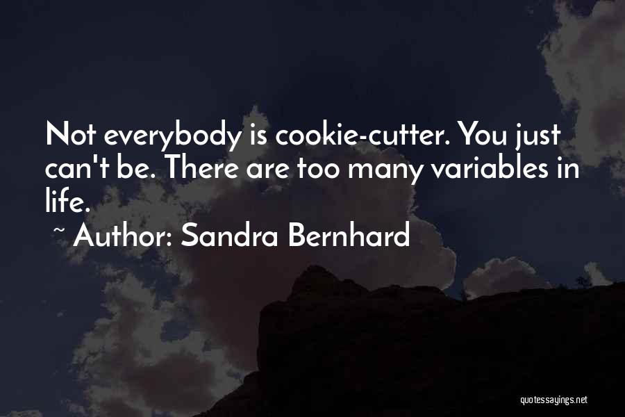 Cookie Cutter Quotes By Sandra Bernhard