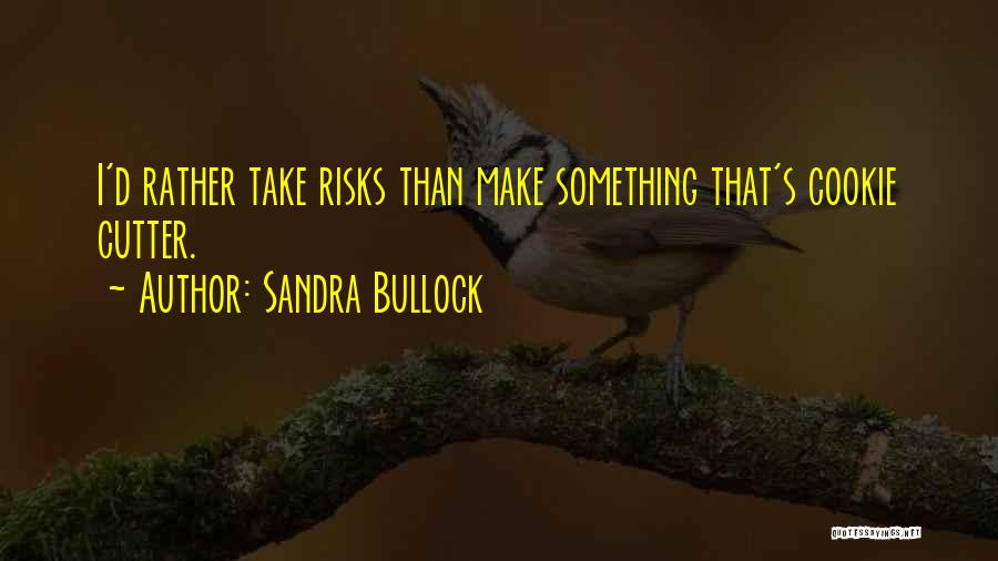 Cookie Cutter Quotes By Sandra Bullock