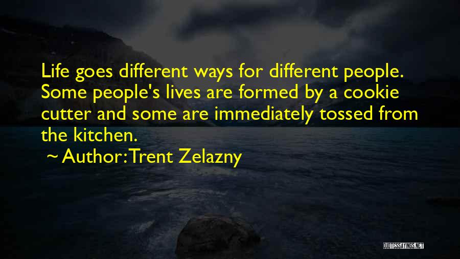 Cookie Cutter Quotes By Trent Zelazny