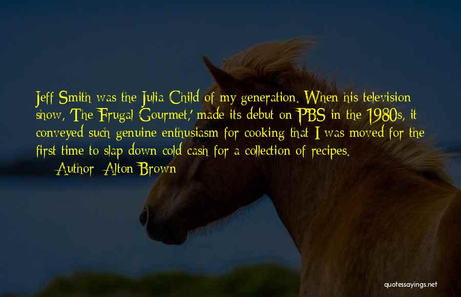 Cooking Julia Child Quotes By Alton Brown
