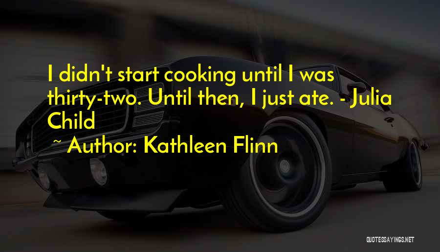 Cooking Julia Child Quotes By Kathleen Flinn