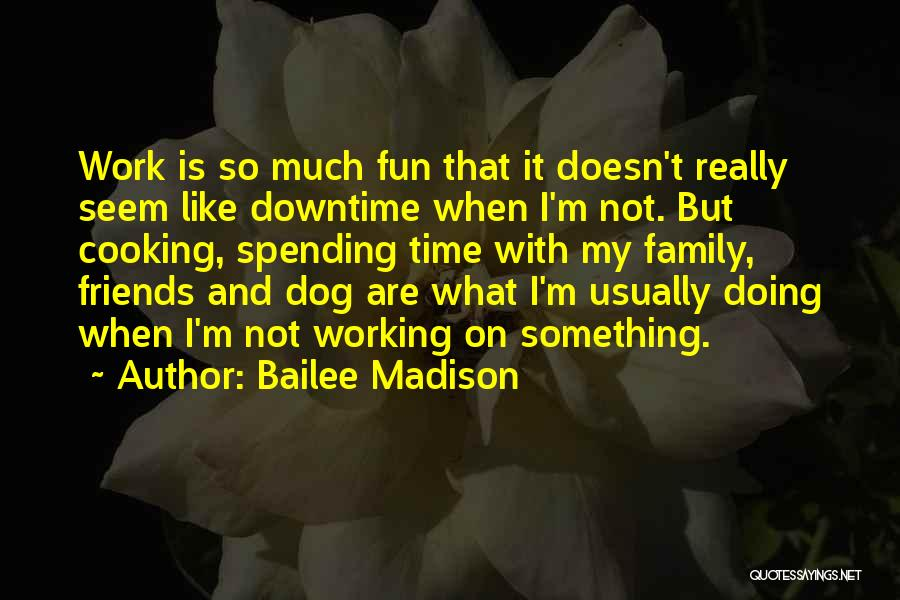 Cooking With Friends Quotes By Bailee Madison