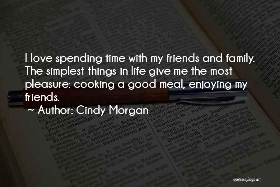 Cooking With Friends Quotes By Cindy Morgan