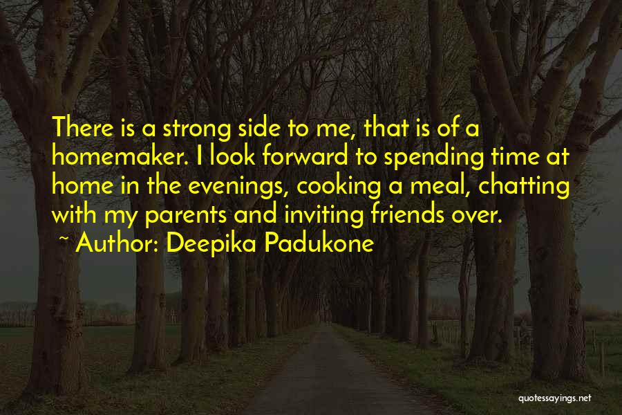 Cooking With Friends Quotes By Deepika Padukone