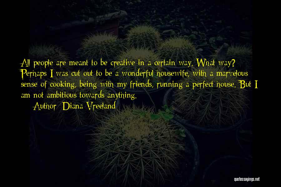Cooking With Friends Quotes By Diana Vreeland