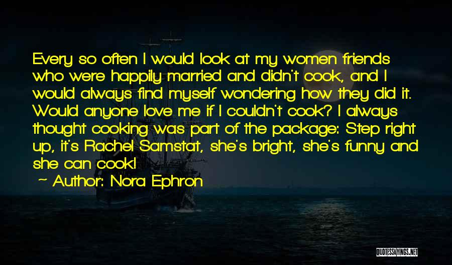 Cooking With Friends Quotes By Nora Ephron