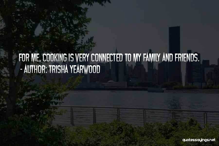 Cooking With Friends Quotes By Trisha Yearwood