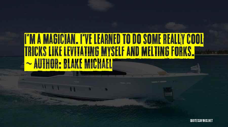 Cool Magician Quotes By Blake Michael