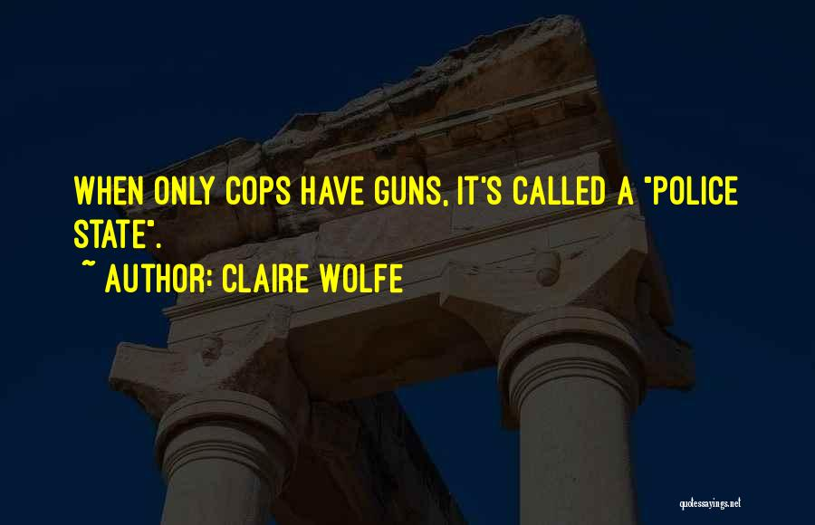 Cops Quotes By Claire Wolfe
