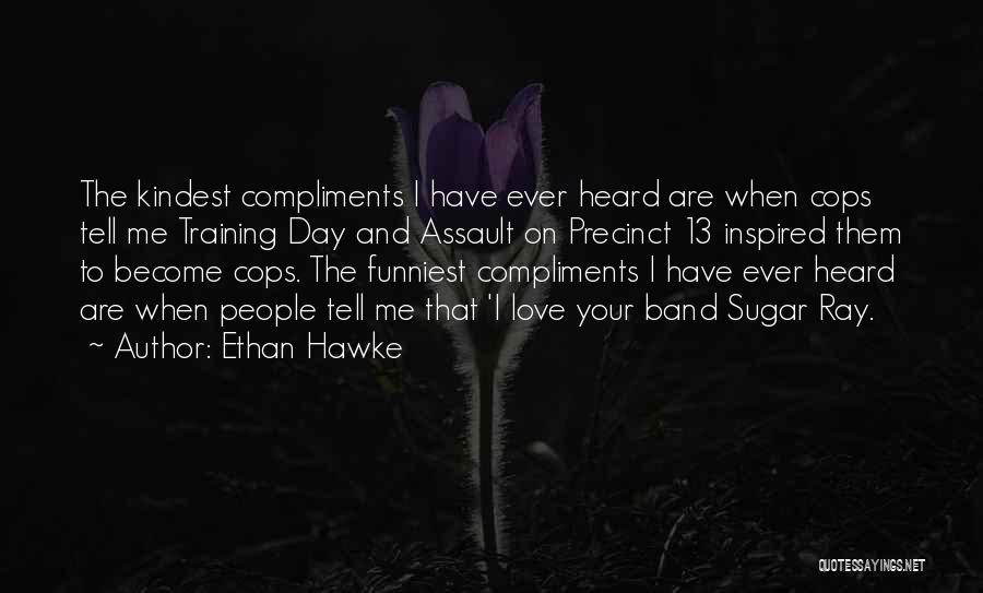 Cops Quotes By Ethan Hawke