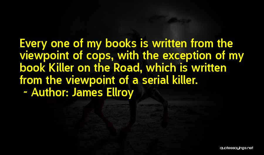 Cops Quotes By James Ellroy