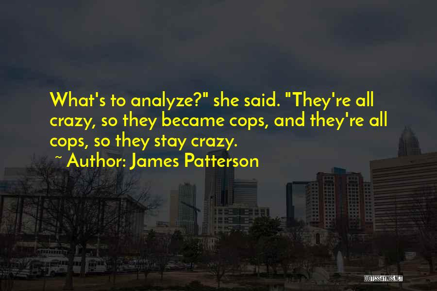 Cops Quotes By James Patterson
