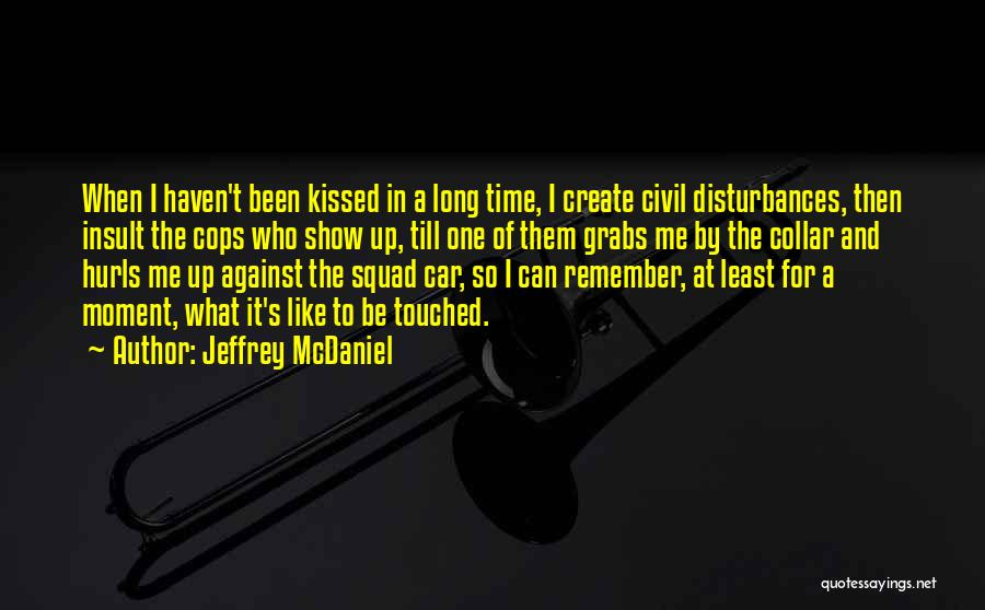 Cops Quotes By Jeffrey McDaniel