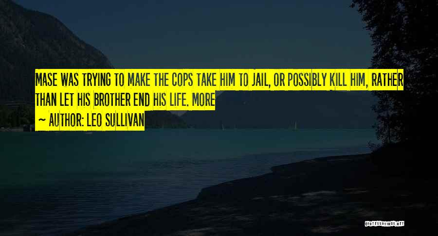 Cops Quotes By Leo Sullivan