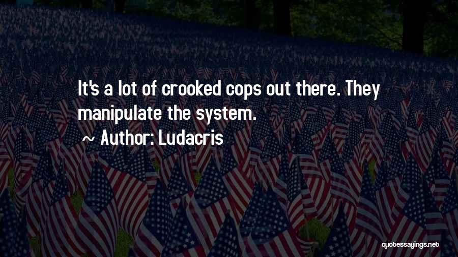 Cops Quotes By Ludacris