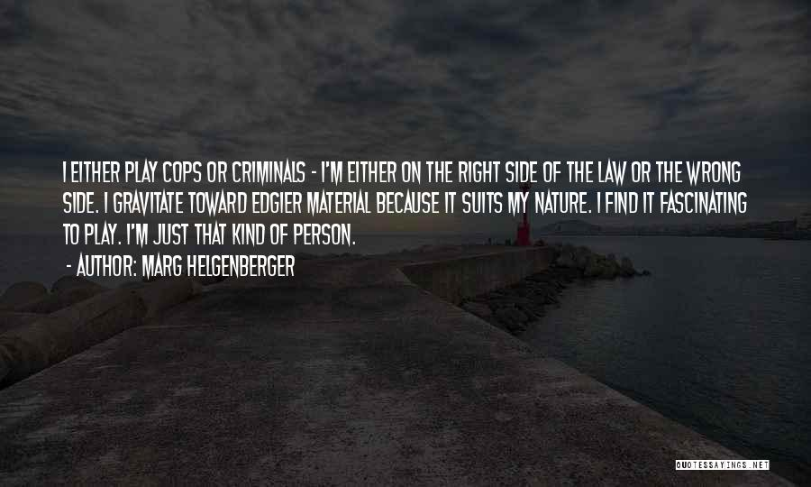 Cops Quotes By Marg Helgenberger