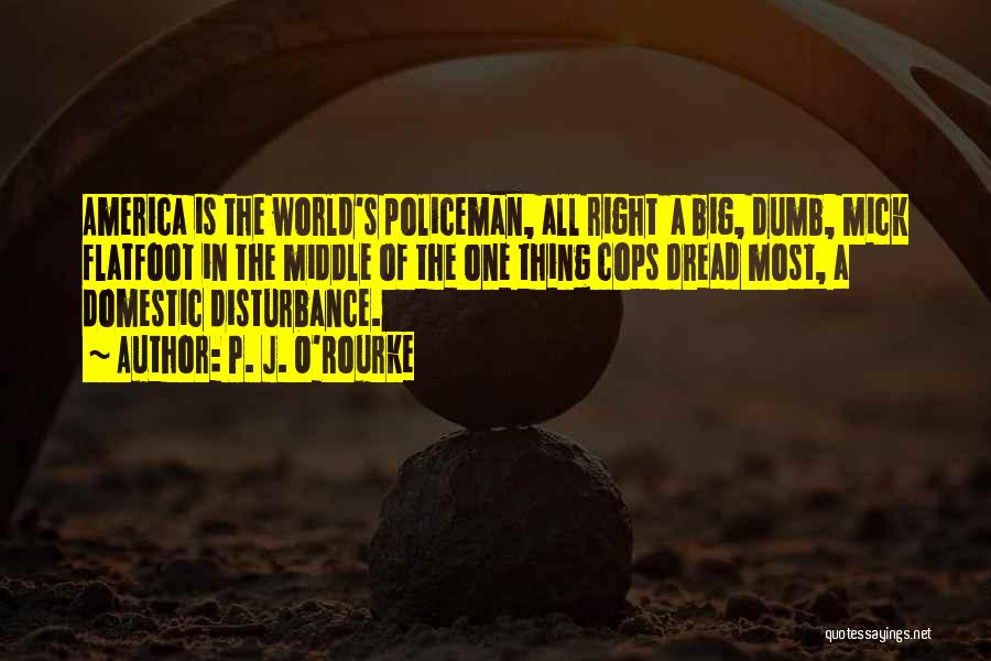Cops Quotes By P. J. O'Rourke