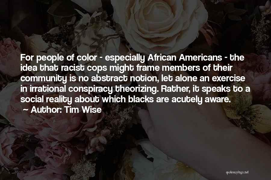 Cops Quotes By Tim Wise