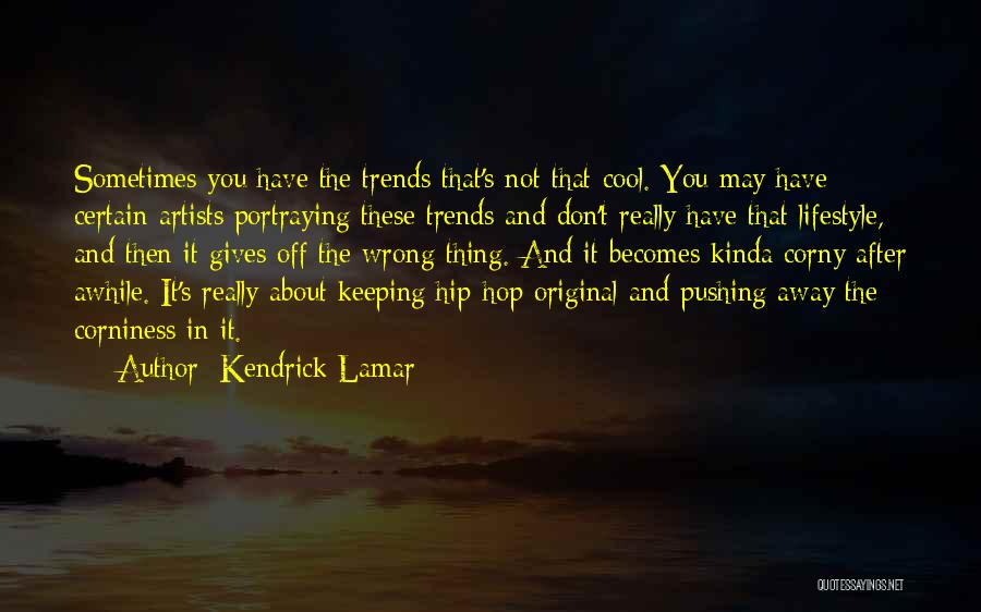 Corniness Quotes By Kendrick Lamar