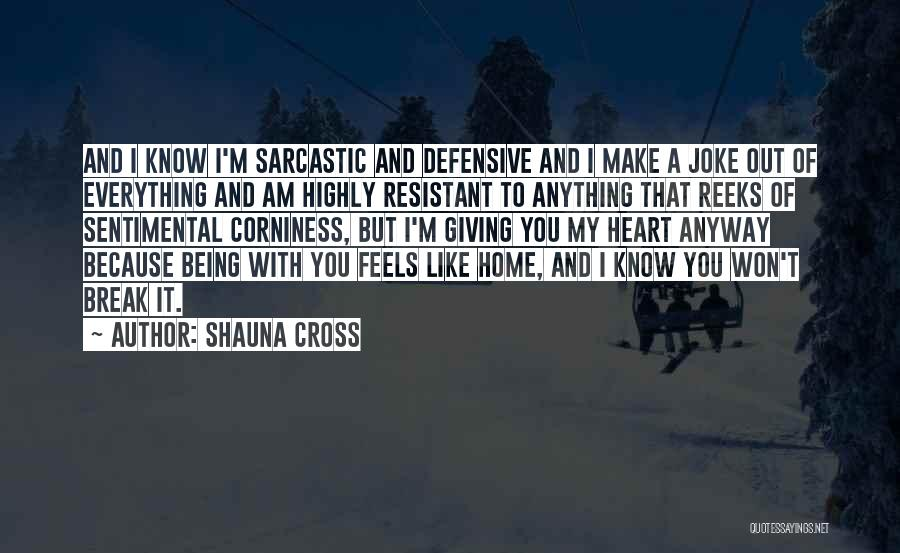 Corniness Quotes By Shauna Cross