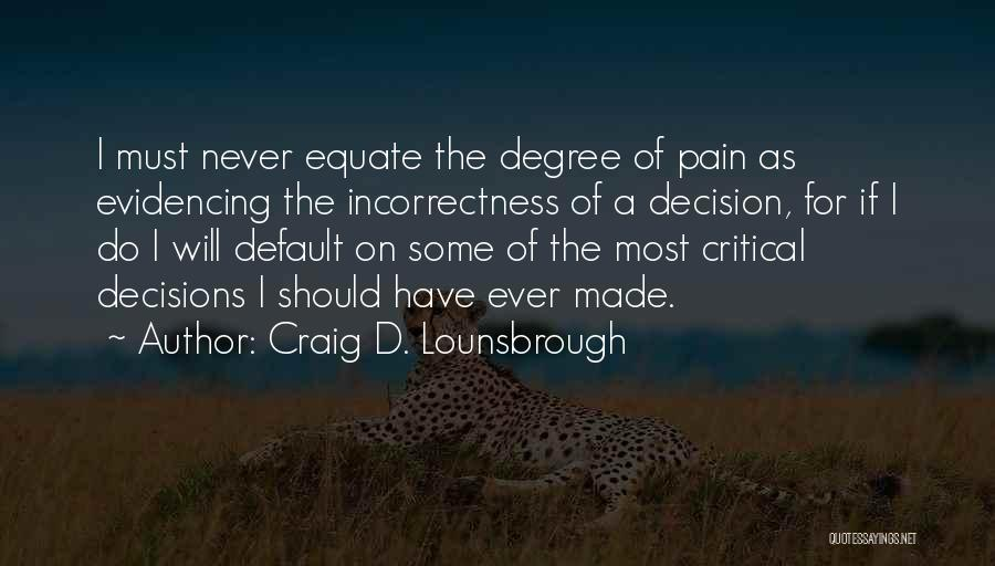Correct Decisions Quotes By Craig D. Lounsbrough
