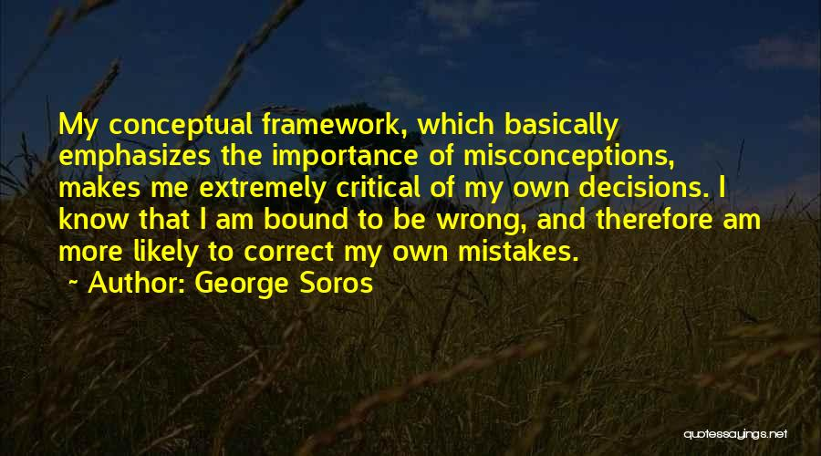 Correct Decisions Quotes By George Soros