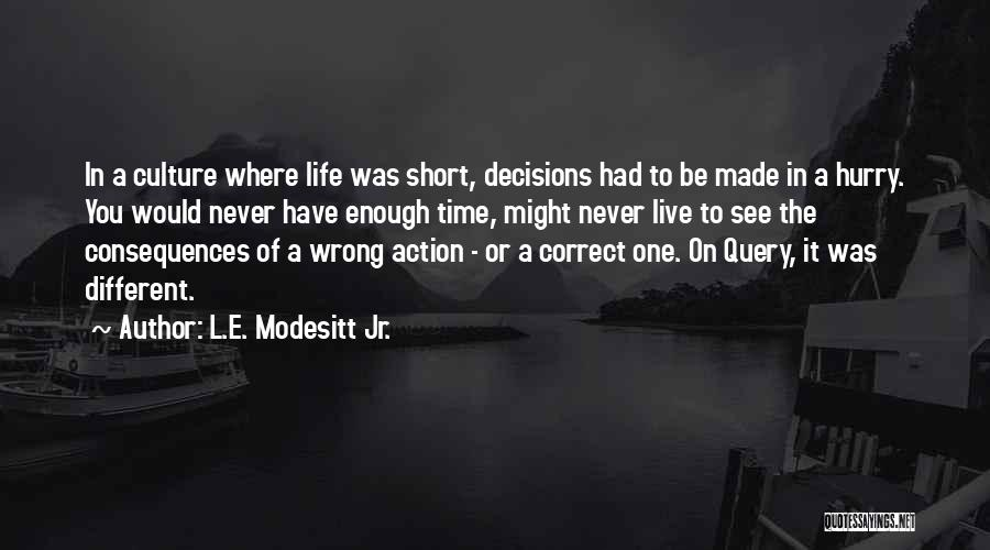 Correct Decisions Quotes By L.E. Modesitt Jr.