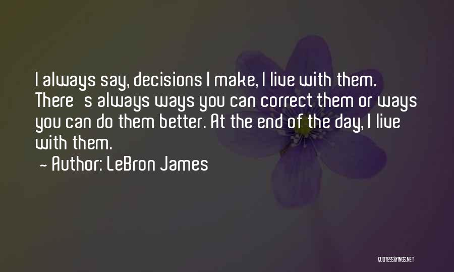 Correct Decisions Quotes By LeBron James