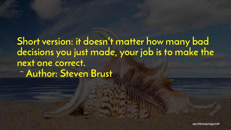 Correct Decisions Quotes By Steven Brust