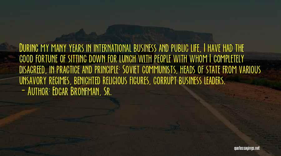 Corrupt Leaders Quotes By Edgar Bronfman, Sr.