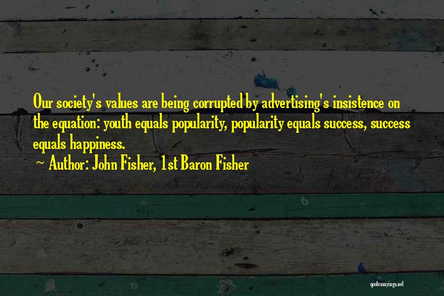 Corrupted Youth Quotes By John Fisher, 1st Baron Fisher
